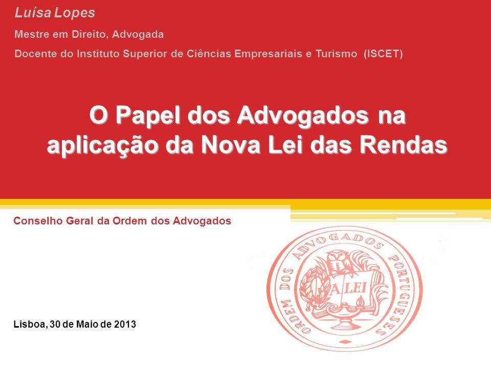 O Papel dos Advogados na aplicação da Nova Lei das Rendas Conselho Geral da Ordem dos Advogados Lisboa, 30 de Maio de 2013 Luísa Lopes Mestre em Direi