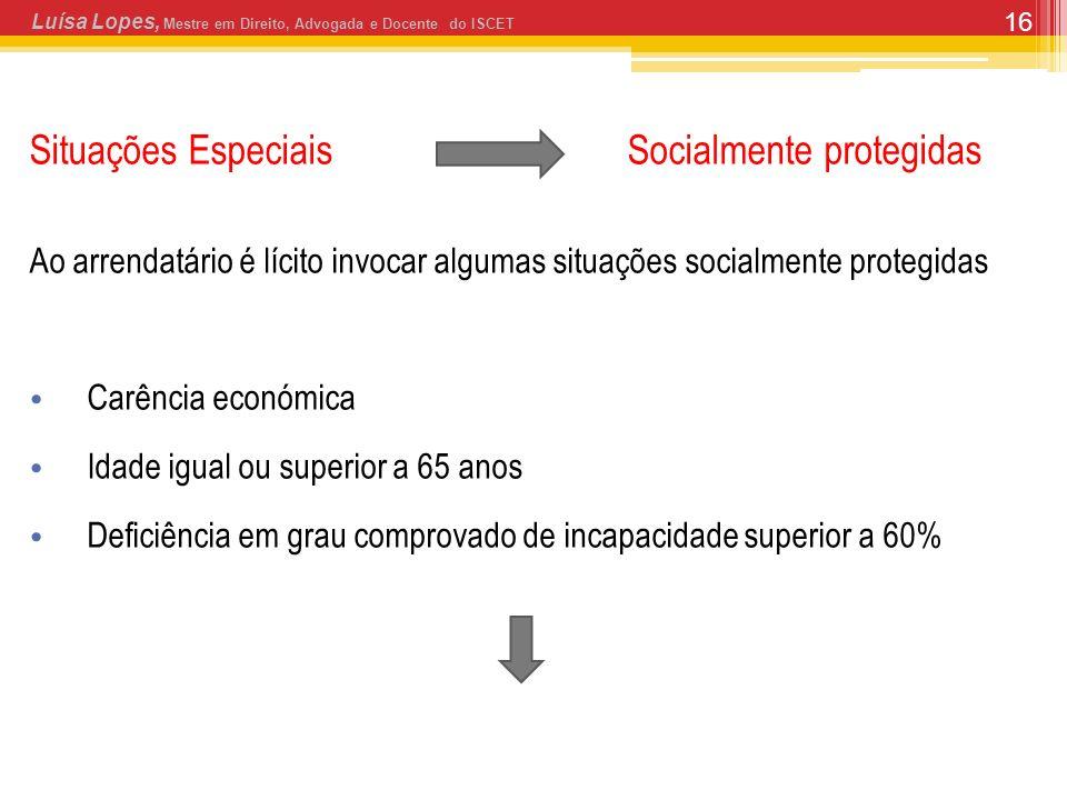 16 Situações Especiais Socialmente protegidas Ao arrendatário é lícito invocar algumas situações socialmente protegidas Carência económica Idade igual