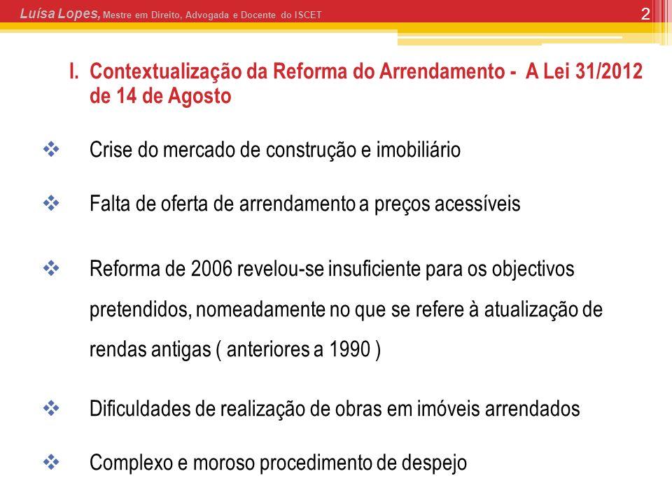2 I. Contextualização da Reforma do Arrendamento - A Lei 31/2012 de 14 de Agosto Crise do mercado de construção e imobiliário Falta de oferta de arren