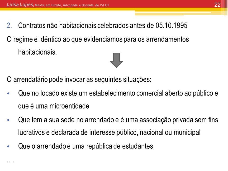 22 2.Contratos não habitacionais celebrados antes de 05.10.1995 O regime é idêntico ao que evidenciamos para os arrendamentos habitacionais. O arrenda