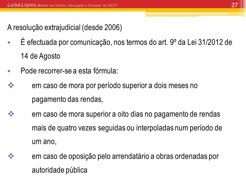 27 A resolução extrajudicial (desde 2006) É efectuada por comunicação, nos termos do art. 9º da Lei 31/2012 de 14 de Agosto Pode recorrer-se a esta fó