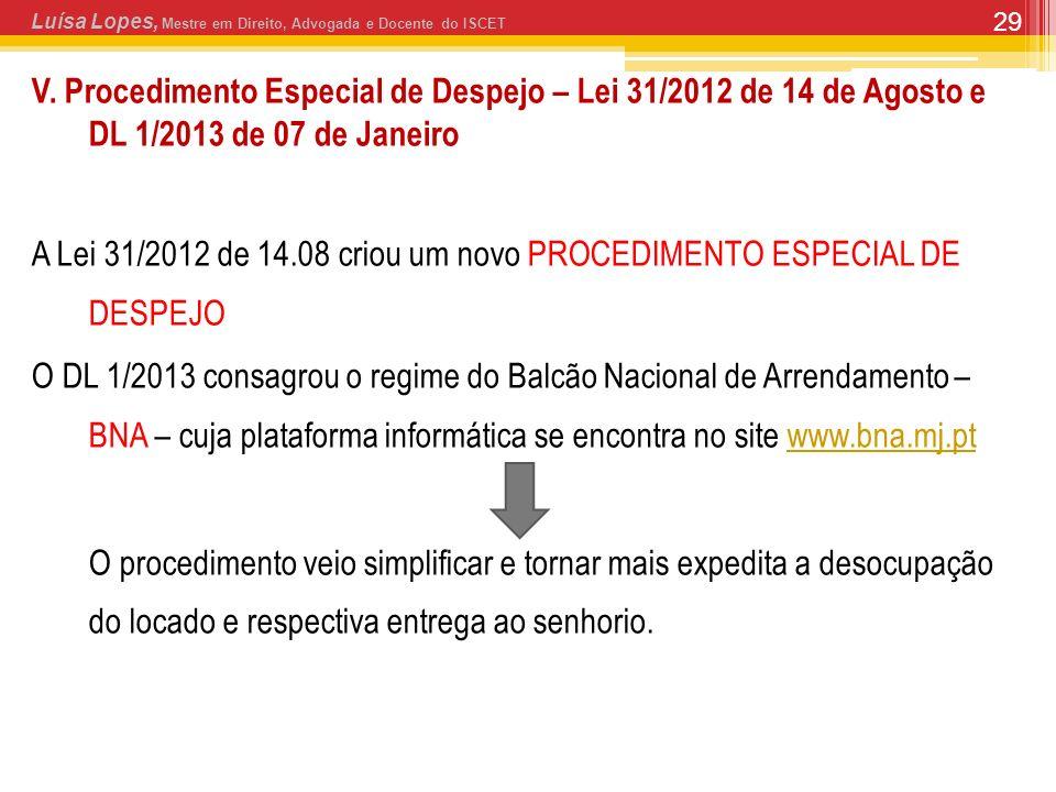 29 V. Procedimento Especial de Despejo – Lei 31/2012 de 14 de Agosto e DL 1/2013 de 07 de Janeiro A Lei 31/2012 de 14.08 criou um novo PROCEDIMENTO ES
