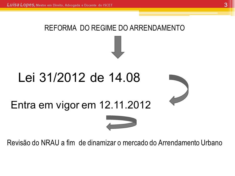 3 REFORMA DO REGIME DO ARRENDAMENTO Luísa Lopes, Mestre em Direito, Advogada e Docente do ISCET Lei 31/2012 de 14.08 Entra em vigor em 12.11.2012 Revi