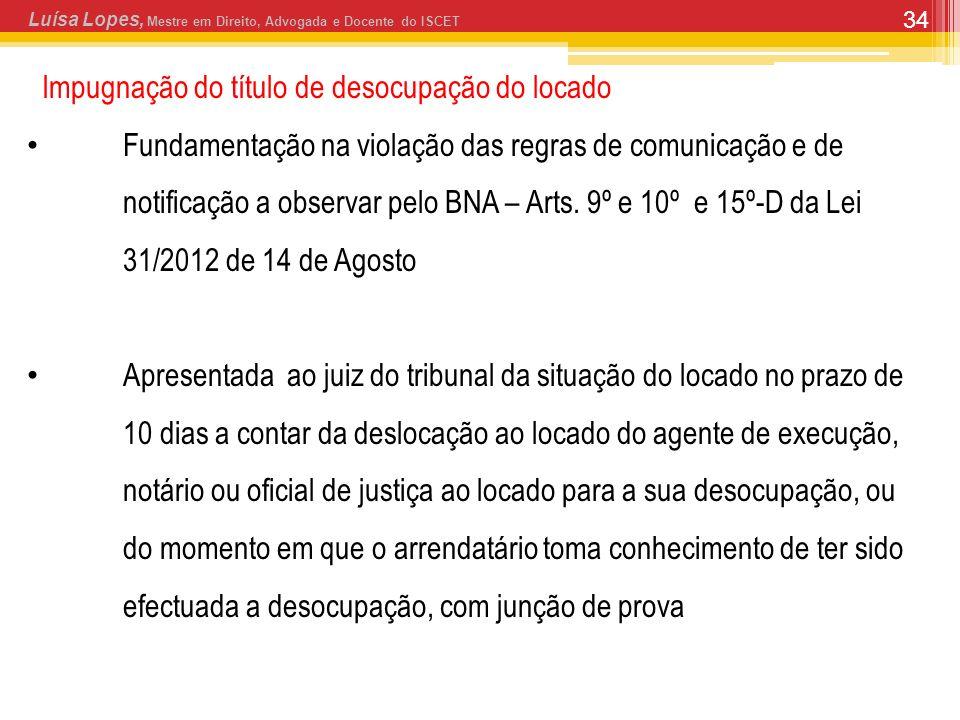 34 Luísa Lopes, Mestre em Direito, Advogada e Docente do ISCET Impugnação do título de desocupação do locado Fundamentação na violação das regras de comunicação e de notificação a observar pelo BNA – Arts.