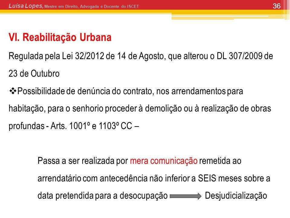 36 Luísa Lopes, Mestre em Direito, Advogada e Docente do ISCET VI. Reabilitação Urbana Regulada pela Lei 32/2012 de 14 de Agosto, que alterou o DL 307