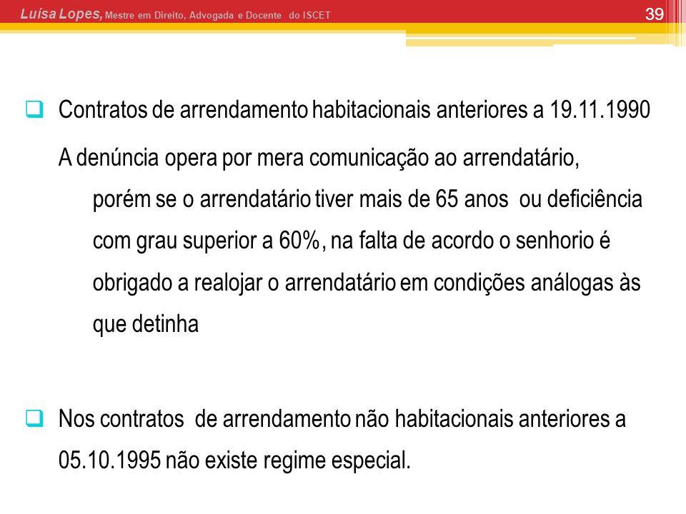 39 Contratos de arrendamento habitacionais anteriores a 19.11.1990 A denúncia opera por mera comunicação ao arrendatário, porém se o arrendatário tive