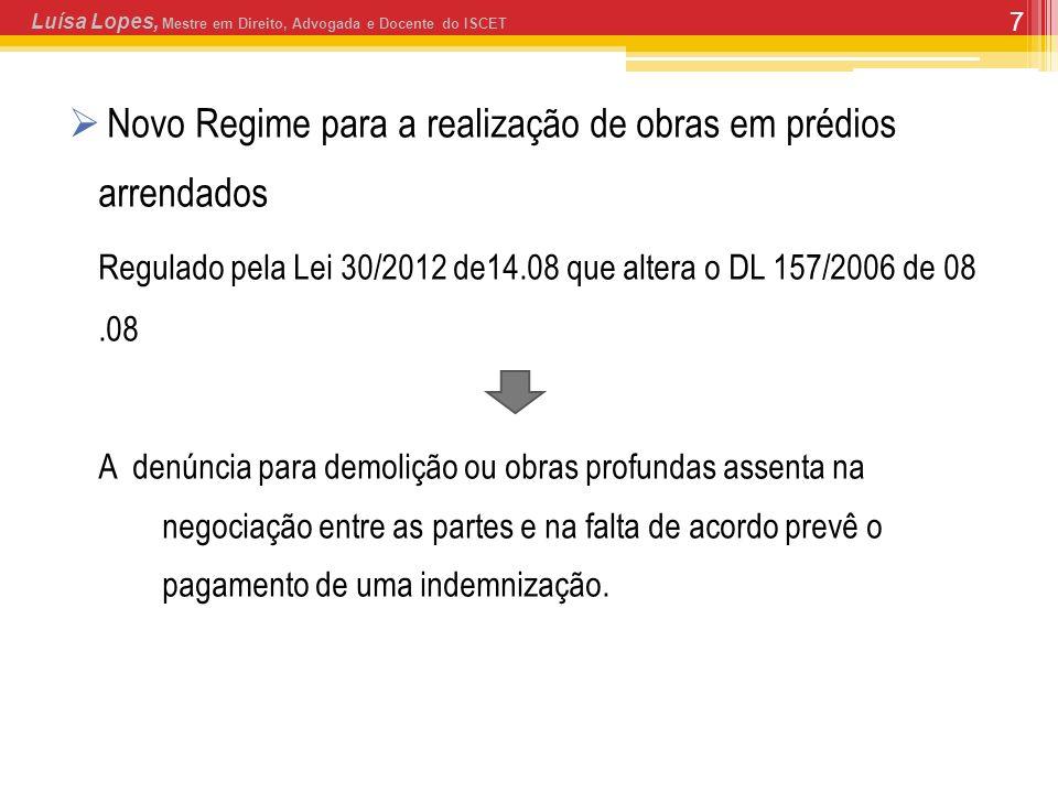 7 Novo Regime para a realização de obras em prédios arrendados Regulado pela Lei 30/2012 de14.08 que altera o DL 157/2006 de 08.08 A denúncia para dem