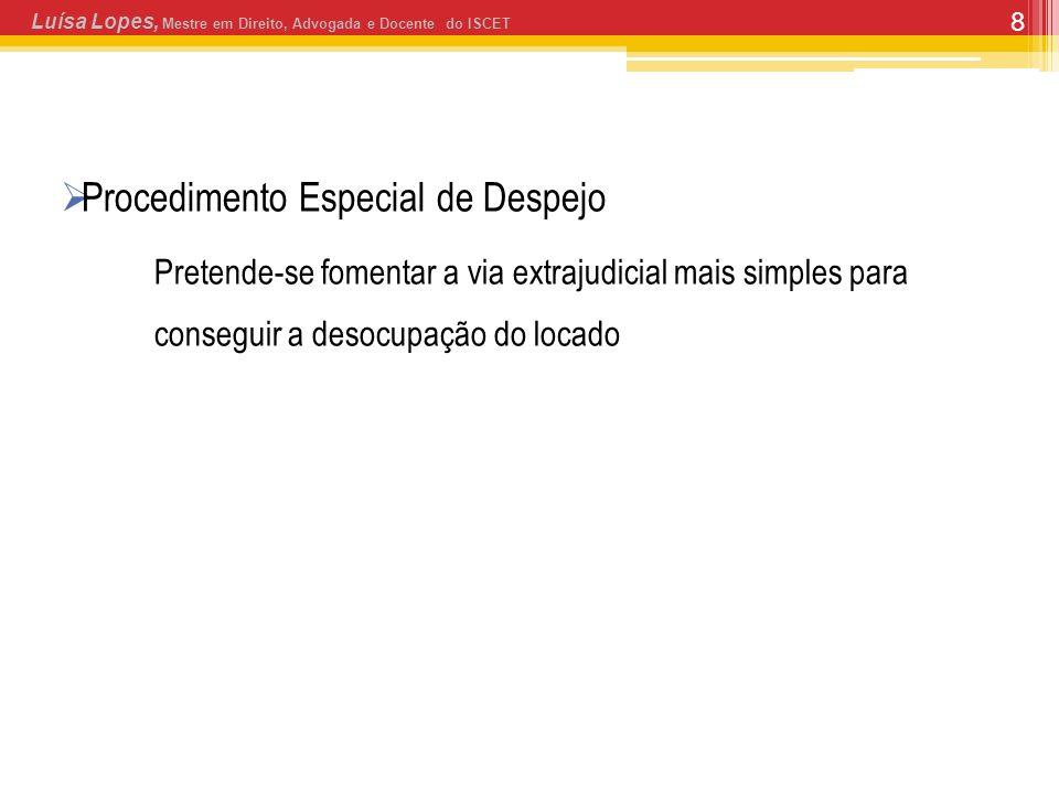 8 Procedimento Especial de Despejo Pretende-se fomentar a via extrajudicial mais simples para conseguir a desocupação do locado Luísa Lopes, Mestre em Direito, Advogada e Docente do ISCET