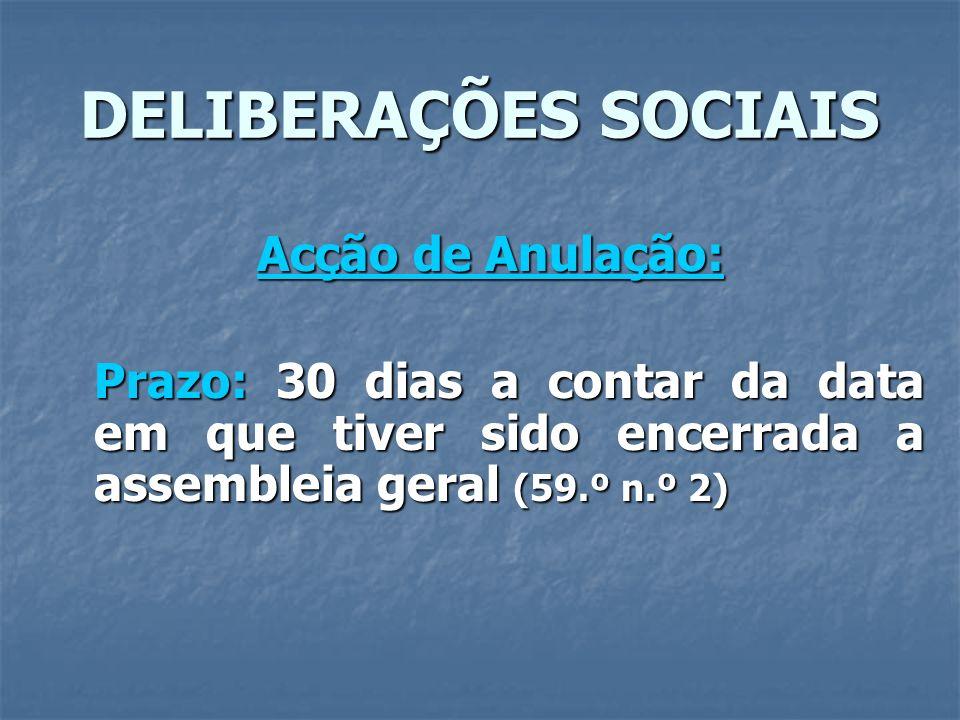 DELIBERAÇÕES SOCIAIS Acção de Anulação: Prazo: 30 dias a contar da data em que tiver sido encerrada a assembleia geral (59.º n.º 2)