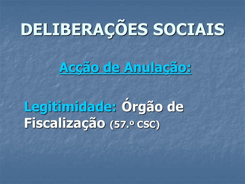 DELIBERAÇÕES SOCIAIS Acção de Anulação: Legitimidade: Órgão de Fiscalização (57.º CSC)