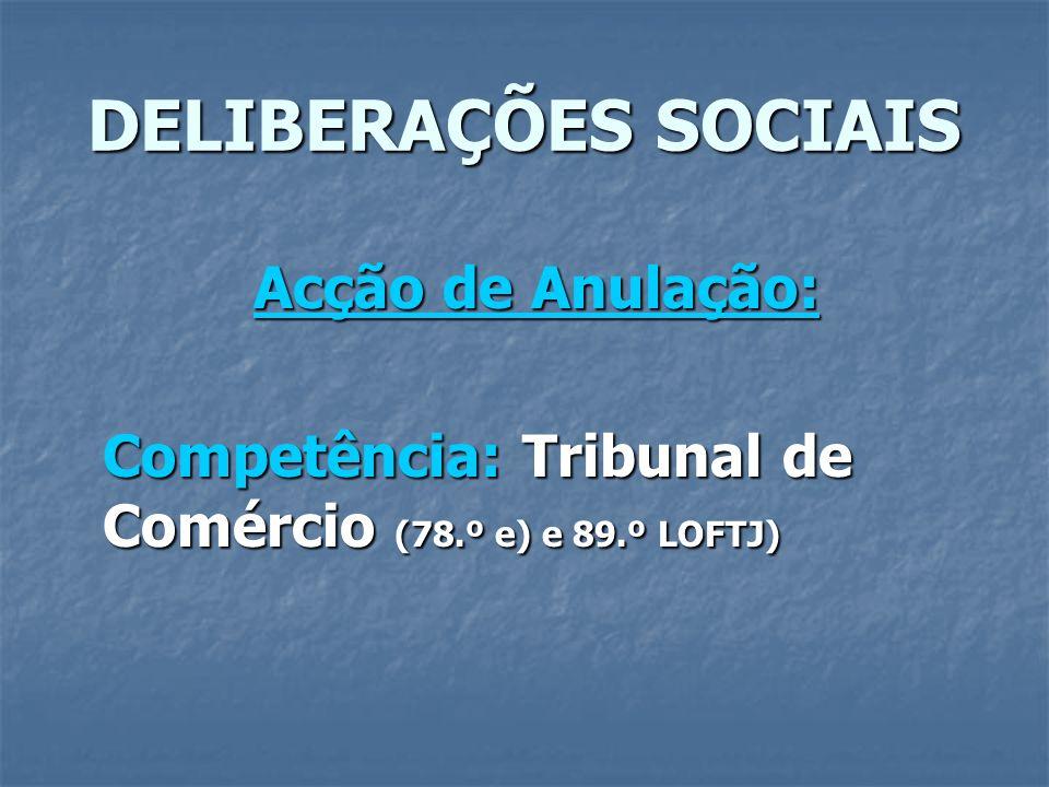 DELIBERAÇÕES SOCIAIS Acção de Anulação: Competência: Tribunal de Comércio (78.º e) e 89.º LOFTJ)