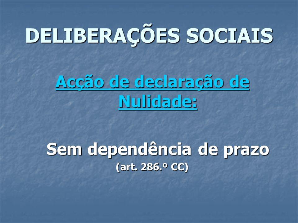 DELIBERAÇÕES SOCIAIS Acção de declaração de Nulidade: Sem dependência de prazo (art. 286.º CC)