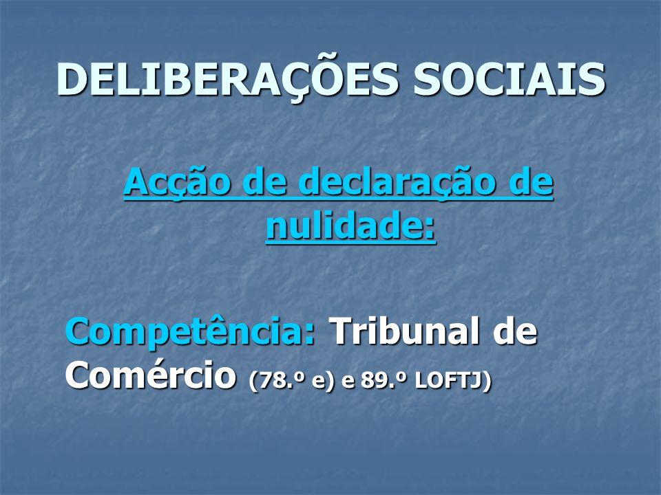 DELIBERAÇÕES SOCIAIS Acção de declaração de nulidade: Competência: Tribunal de Comércio (78.º e) e 89.º LOFTJ)