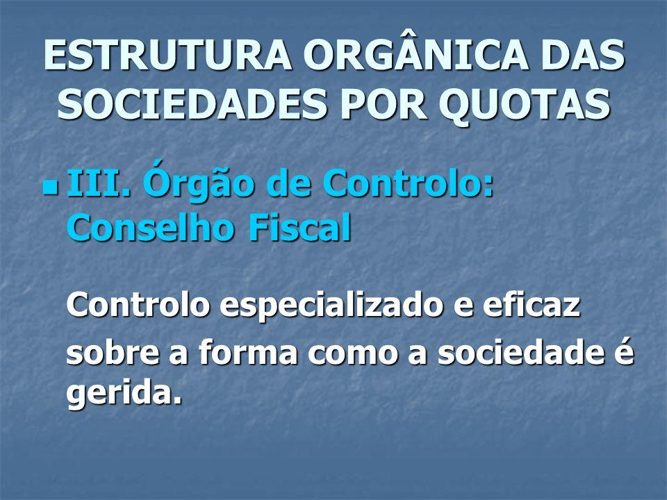 ESTRUTURA ORGÂNICA DAS SOCIEDADES POR QUOTAS III. Órgão de Controlo: Conselho Fiscal III. Órgão de Controlo: Conselho Fiscal Controlo especializado e