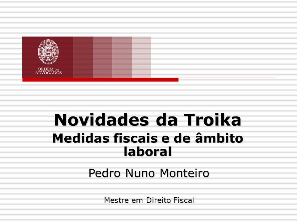 Novidades da Troika Medidas fiscais e de âmbito laboral Pedro Nuno Monteiro Mestre em Direito Fiscal