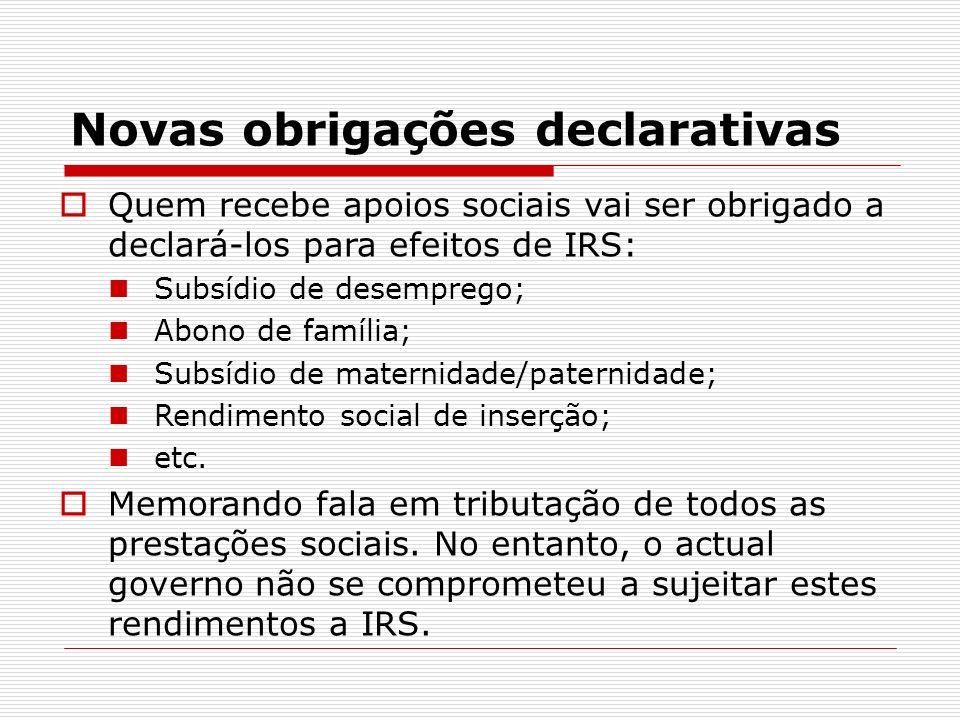 Novas obrigações declarativas Quem recebe apoios sociais vai ser obrigado a declará-los para efeitos de IRS: Subsídio de desemprego; Abono de família;