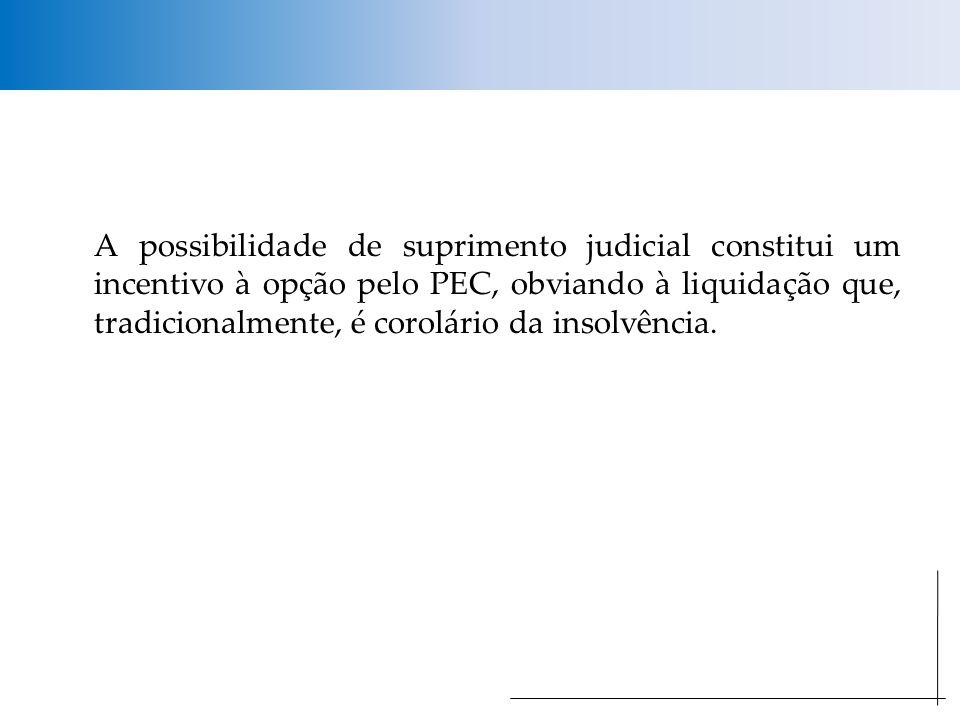 A possibilidade de suprimento judicial constitui um incentivo à opção pelo PEC, obviando à liquidação que, tradicionalmente, é corolário da insolvência.