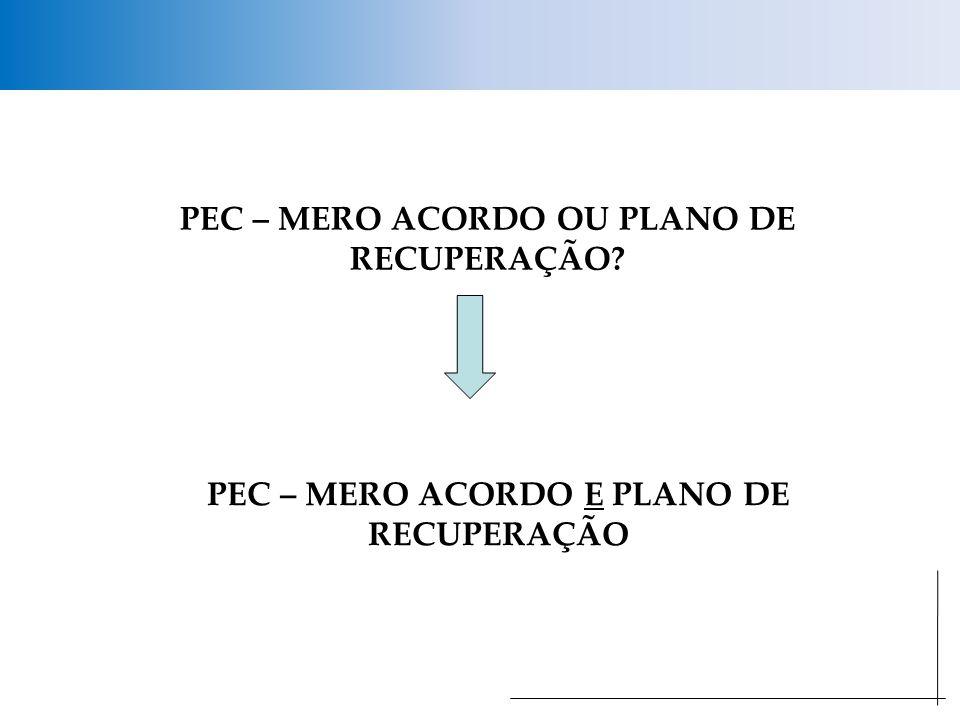 PEC – MERO ACORDO OU PLANO DE RECUPERAÇÃO PEC – MERO ACORDO E PLANO DE RECUPERAÇÃO