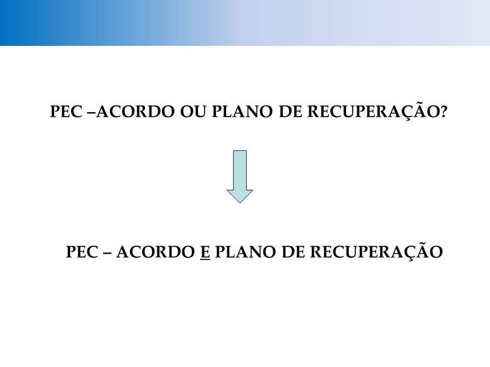 PEC –ACORDO OU PLANO DE RECUPERAÇÃO PEC – ACORDO E PLANO DE RECUPERAÇÃO
