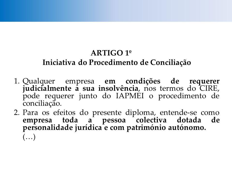 ARTIGO 1º Iniciativa do Procedimento de Conciliação 1.Qualquer empresa em condições de requerer judicialmente a sua insolvência, nos termos do CIRE, pode requerer junto do IAPMEI o procedimento de conciliação.