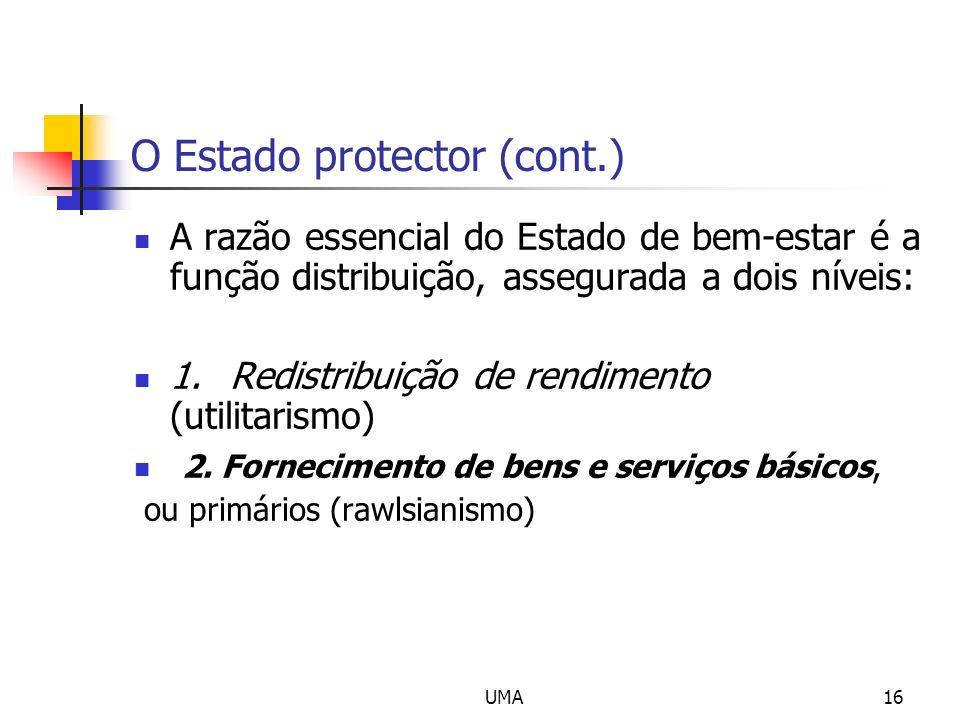 UMA16 O Estado protector (cont.) A razão essencial do Estado de bem-estar é a função distribuição, assegurada a dois níveis: 1.Redistribuição de rendi