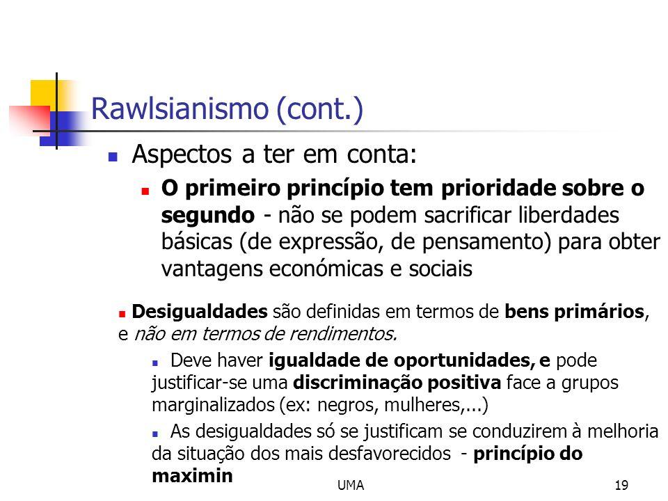 UMA19 Rawlsianismo (cont.) Aspectos a ter em conta: O primeiro princípio tem prioridade sobre o segundo - não se podem sacrificar liberdades básicas (