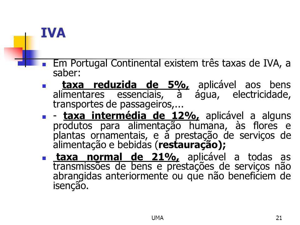 UMA21 IVA Em Portugal Continental existem três taxas de IVA, a saber: taxa reduzida de 5%, aplicável aos bens alimentares essenciais, à água, electric