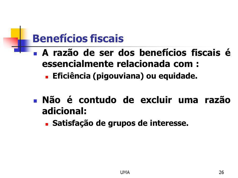 UMA26 Benefícios fiscais A razão de ser dos benefícios fiscais é essencialmente relacionada com : Eficiência (pigouviana) ou equidade. Não é contudo d