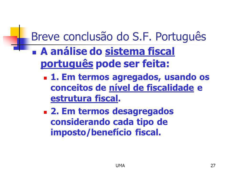 UMA27 Breve conclusão do S.F. Português A análise do sistema fiscal português pode ser feita: 1. Em termos agregados, usando os conceitos de nível de