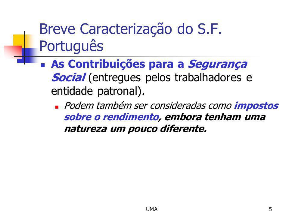 UMA5 Breve Caracterização do S.F. Português As Contribuições para a Segurança Social (entregues pelos trabalhadores e entidade patronal). Podem também