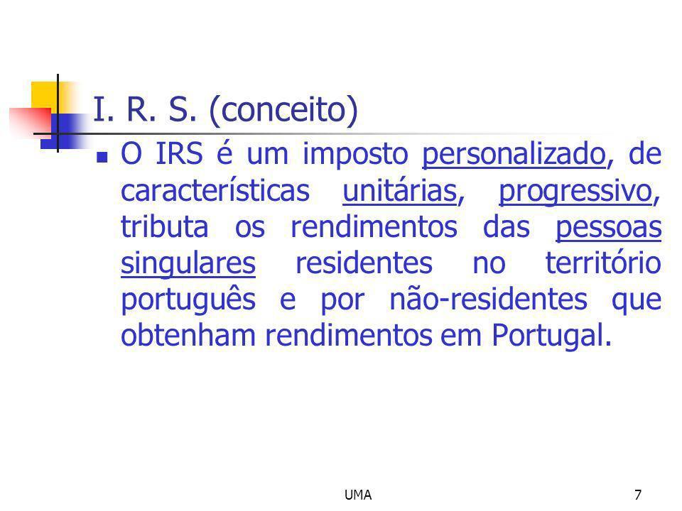 UMA7 I. R. S. (conceito) O IRS é um imposto personalizado, de características unitárias, progressivo, tributa os rendimentos das pessoas singulares re