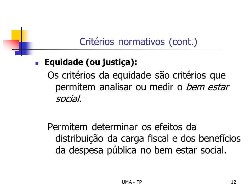 UMA - FP12 Critérios normativos (cont.) Equidade (ou justiça): Os critérios da equidade são critérios que permitem analisar ou medir o bem estar socia