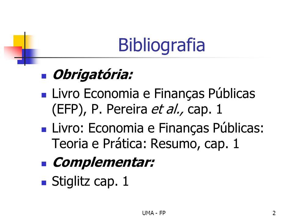 UMA - FP2 Bibliografia Obrigatória: Livro Economia e Finanças Públicas (EFP), P. Pereira et al., cap. 1 Livro: Economia e Finanças Públicas: Teoria e