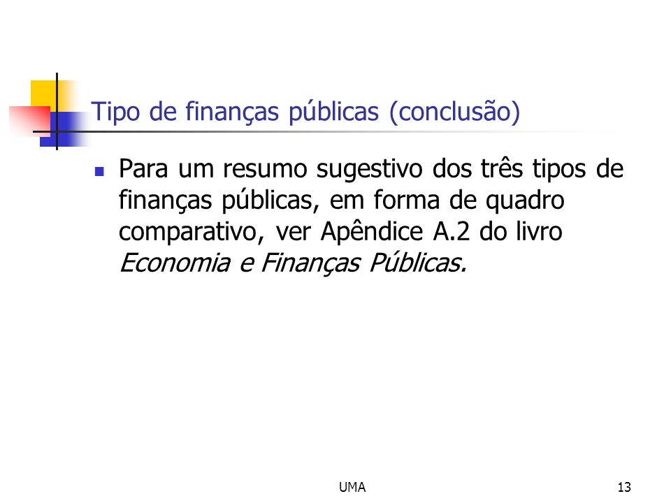 UMA13 Tipo de finanças públicas (conclusão) Para um resumo sugestivo dos três tipos de finanças públicas, em forma de quadro comparativo, ver Apêndice