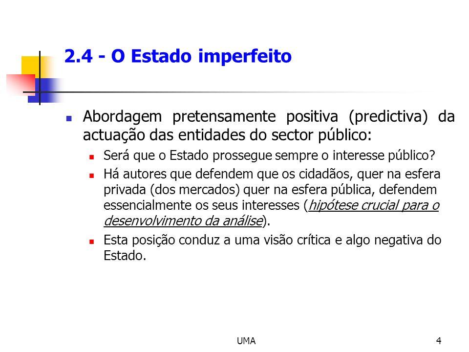 UMA4 2.4 - O Estado imperfeito Abordagem pretensamente positiva (predictiva) da actuação das entidades do sector público: Será que o Estado prossegue