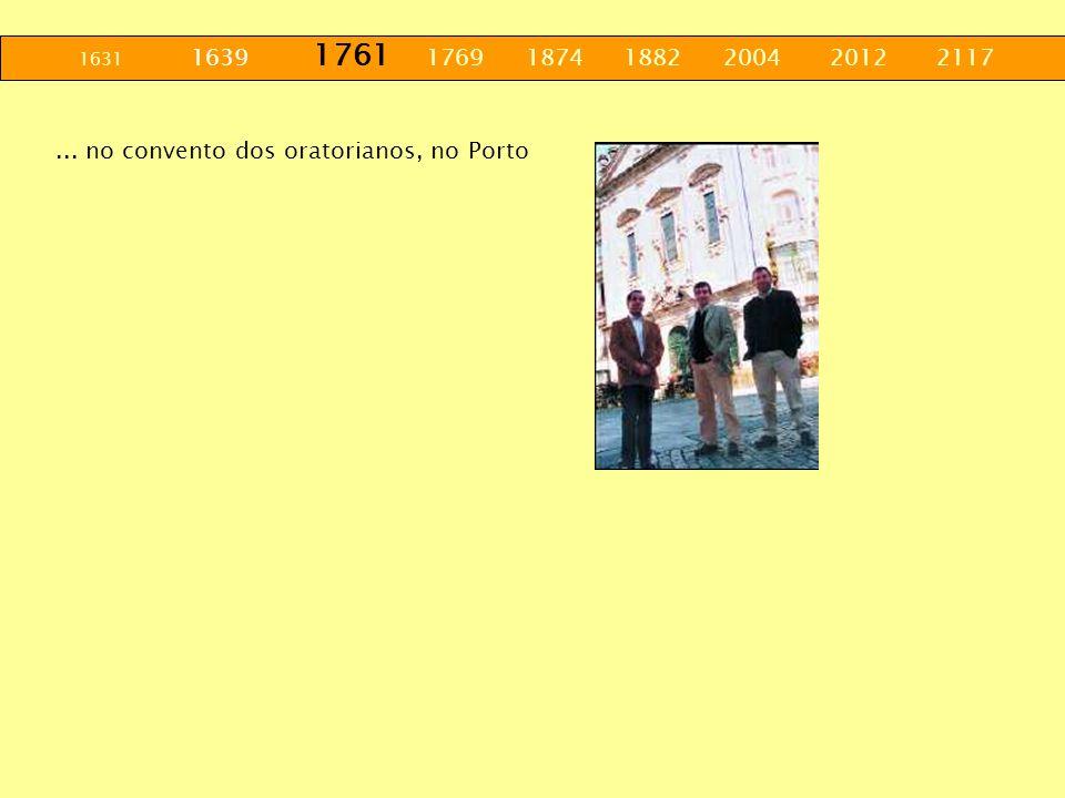 1631 1639 1761 1769 1874 1882 2004 2012 2117... no convento dos oratorianos, no Porto