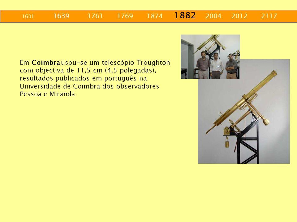 1631 1639 1761 1769 1874 1882 2004 2012 2117 Em Coimbra usou-se um telescópio Troughton com objectiva de 11,5 cm (4,5 polegadas), resultados publicado
