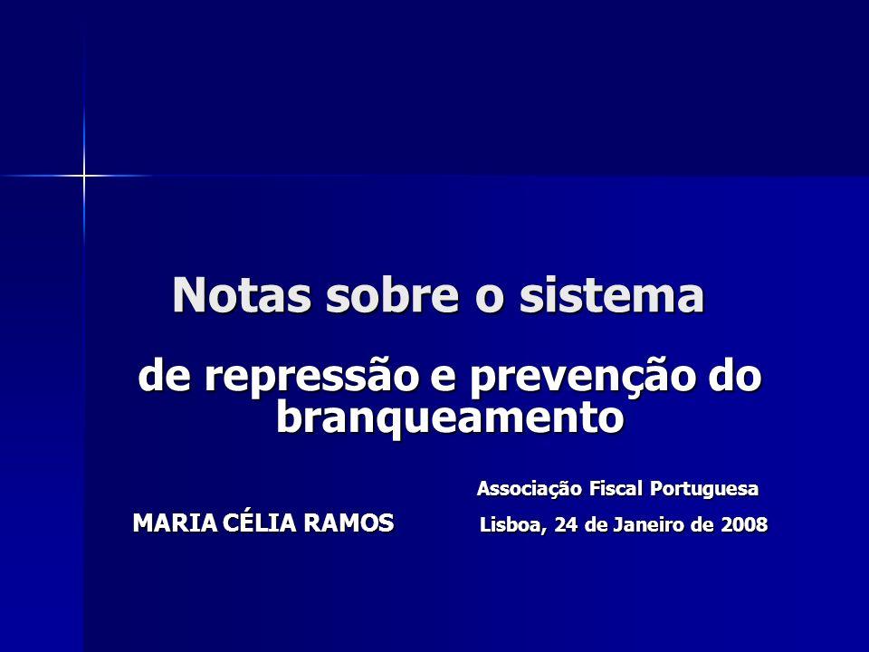 Notas sobre o sistema de repressão e prevenção do branqueamento Associação Fiscal Portuguesa Associação Fiscal Portuguesa MARIA CÉLIA RAMOS Lisboa, 24
