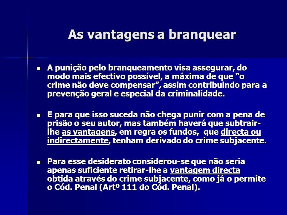 As vantagens a branquear A punição pelo branqueamento visa assegurar, do modo mais efectivo possível, a máxima de que o crime não deve compensar, assi