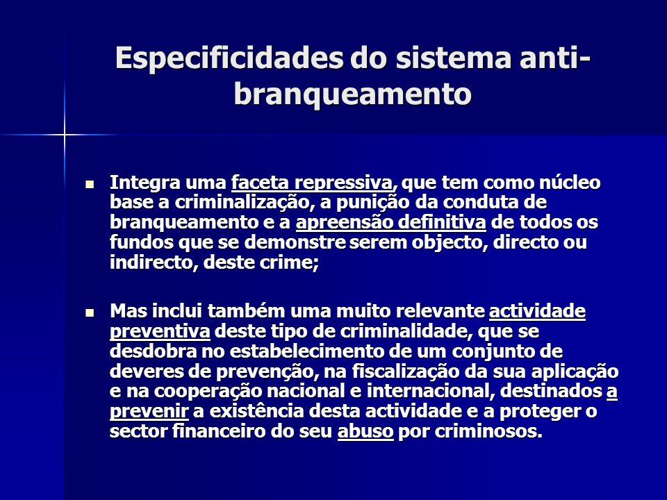 Especificidades do sistema anti- branqueamento Integra uma faceta repressiva, que tem como núcleo base a criminalização, a punição da conduta de branq