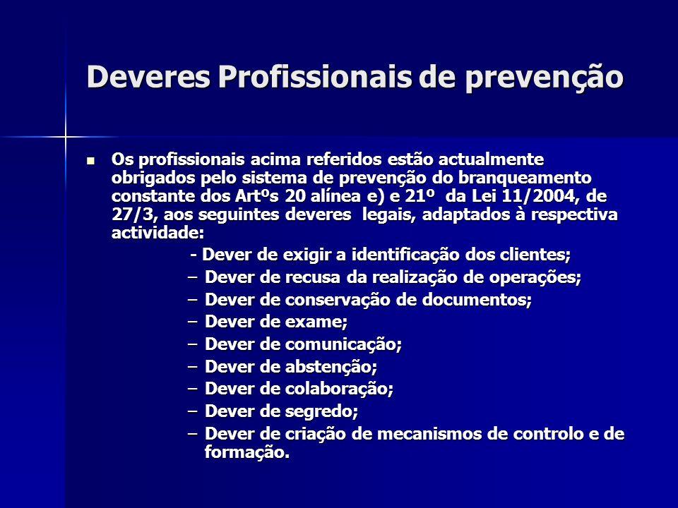 Deveres Profissionais de prevenção Os profissionais acima referidos estão actualmente obrigados pelo sistema de prevenção do branqueamento constante d