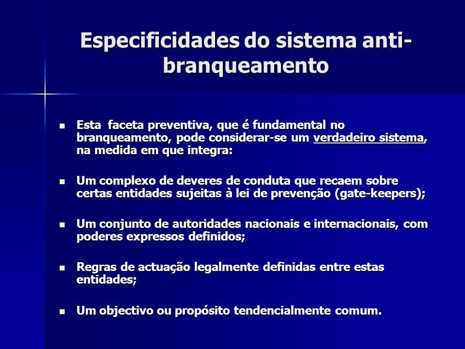 Especificidades do sistema anti- branqueamento Esta faceta preventiva, que é fundamental no branqueamento, pode considerar-se um verdadeiro sistema, n