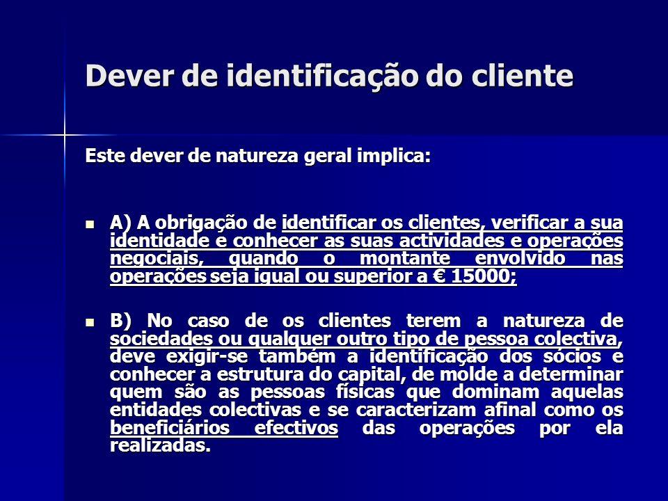 Dever de identificação do cliente Este dever de natureza geral implica: A) A obrigação de identificar os clientes, verificar a sua identidade e conhec