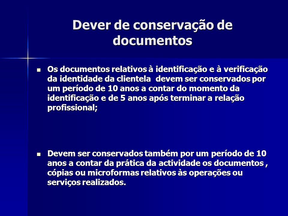 Dever de conservação de documentos Os documentos relativos à identificação e à verificação da identidade da clientela devem ser conservados por um per