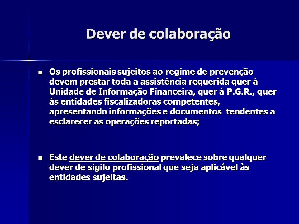 Dever de colaboração Os profissionais sujeitos ao regime de prevenção devem prestar toda a assistência requerida quer à Unidade de Informação Financei