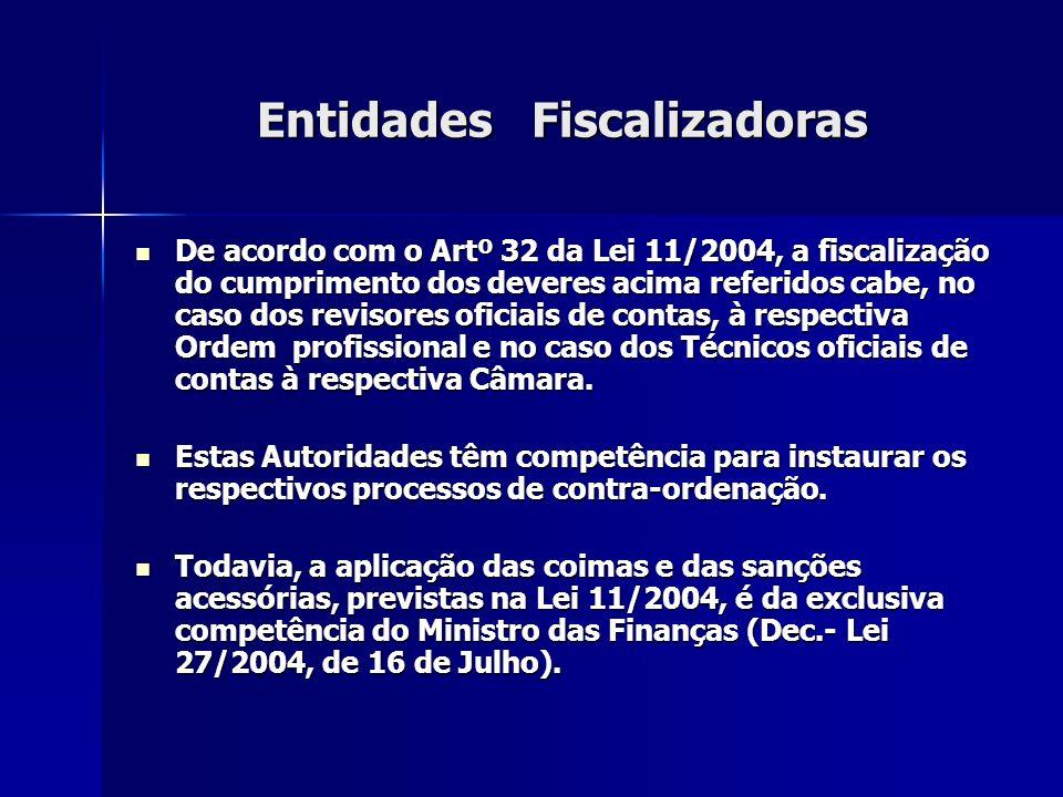 Entidades Fiscalizadoras De acordo com o Artº 32 da Lei 11/2004, a fiscalização do cumprimento dos deveres acima referidos cabe, no caso dos revisores
