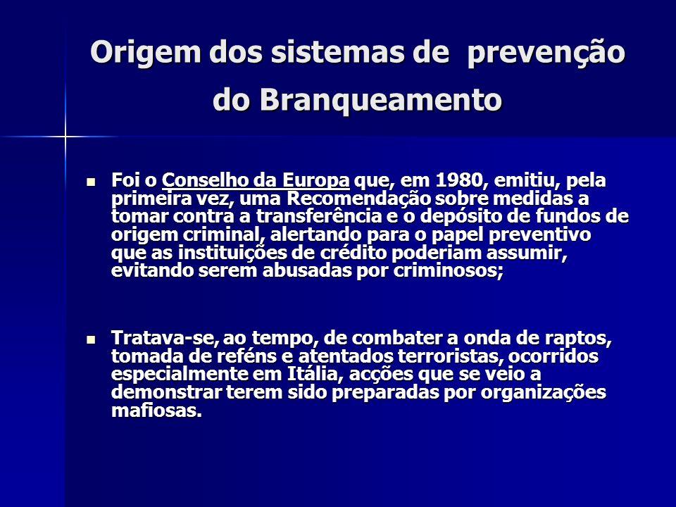 Origem dos sistemas de prevenção do Branqueamento Foi o Conselho da Europa que, em 1980, emitiu, pela primeira vez, uma Recomendação sobre medidas a t
