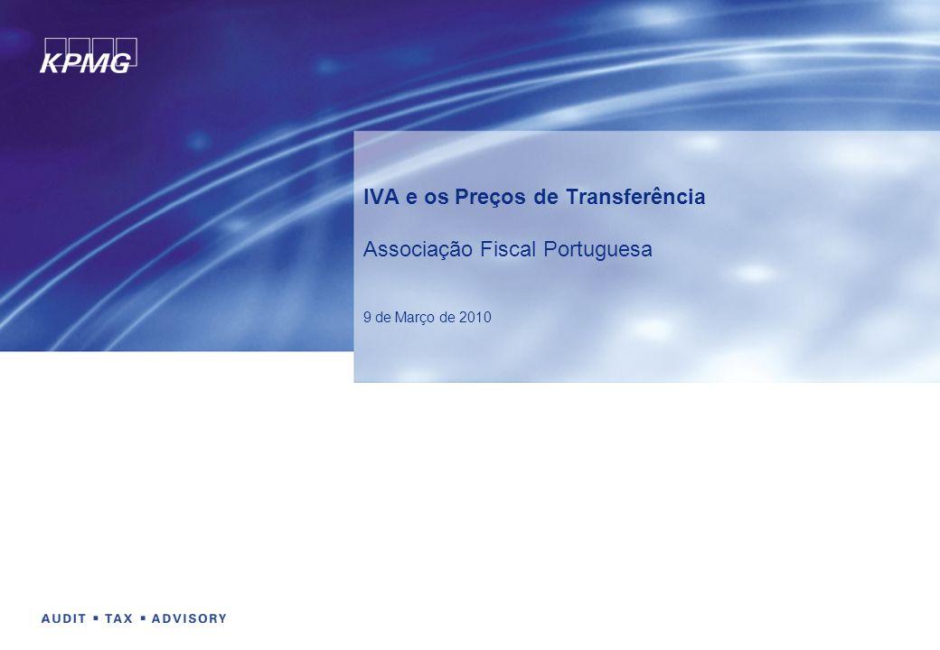 IVA e os Preços de Transferência Associação Fiscal Portuguesa 9 de Março de 2010