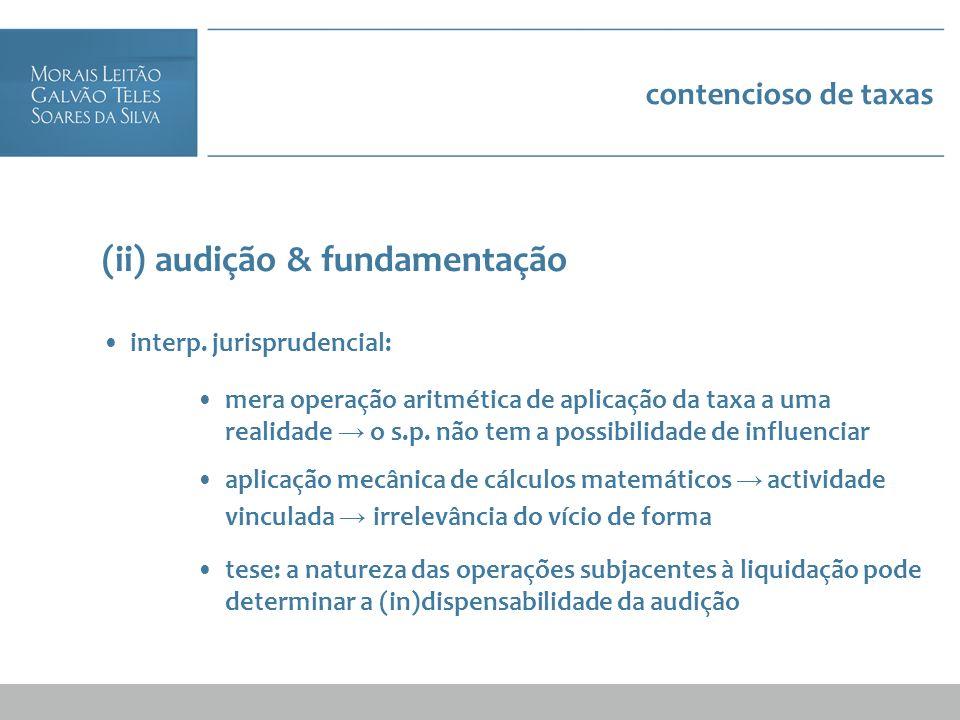 contencioso de taxas (ii) audição & fundamentação interp. jurisprudencial: mera operação aritmética de aplicação da taxa a uma realidade o s.p. não te