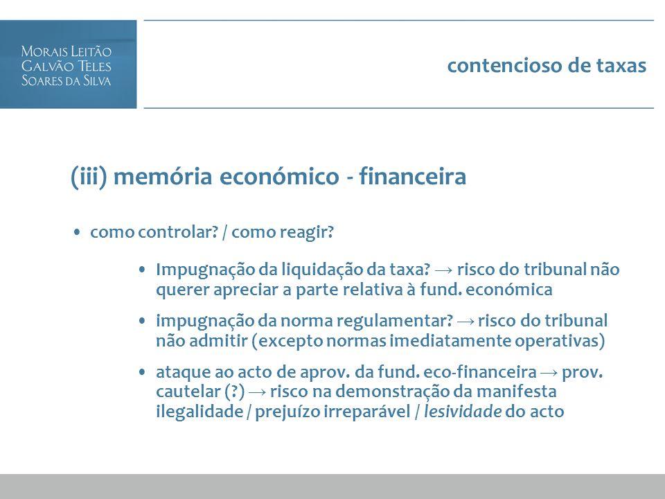contencioso de taxas (iii) memória económico - financeira como controlar? / como reagir? Impugnação da liquidação da taxa? risco do tribunal não quere